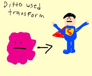 Ditto transforms into Superman