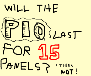 Will the PIO last for 15 panels this time? PIO