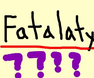 Fatalaty!
