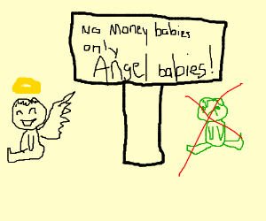 No money babies, only angel babies (Wtf...)
