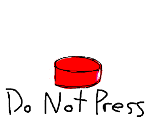 Don't press the red button!