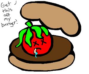 Take the tomato dead off my burger