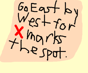 "The Map says ""Go East by West"""