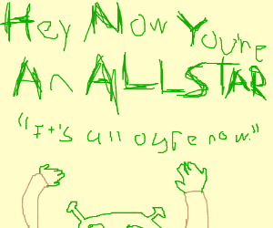 HEY NOW YOU'RE AN ALLSTAR