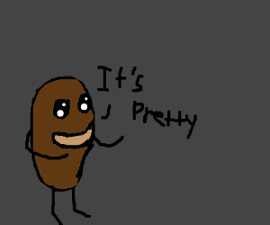 """Potato Saying """"It's Pretty"""""""