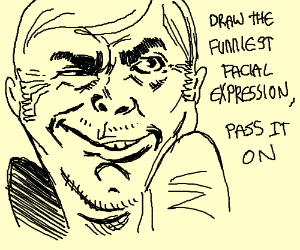Draw the funniest facial expression ever. PIO
