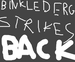 Dinklesphere and Binkle Derrg strike back