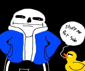 "duck wants Sans to take his ""stuff for sale"""