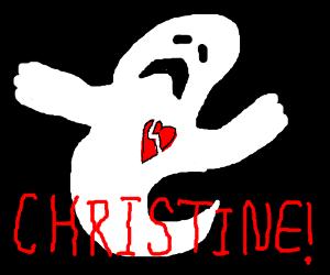 Sad ghost shouts CHRISTINE