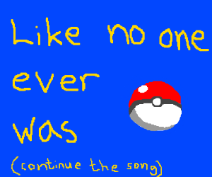 I wanna be the very best. continue the song