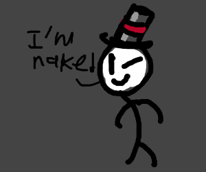 Stickman doesn't wear clothes, prefers hat