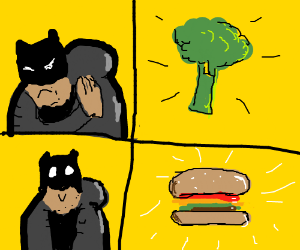 Those cheeseburgers make you fat, Batman!