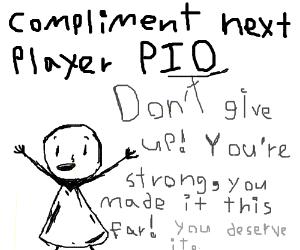 Compliment Next Player P.I.O. (write the pio)