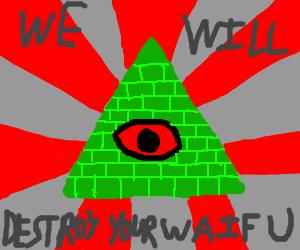 Illuminati will destroy your waifu...