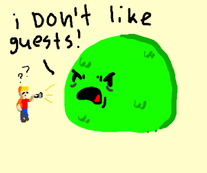 A Slimy Monster which doesnt likes guests