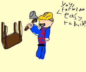 "man with hammer says ""yay farm"""