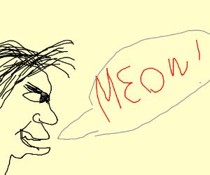 Human meowing.