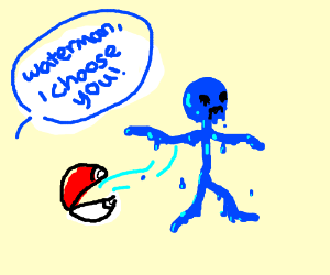 """""""Man made of water! I choose you!"""""""