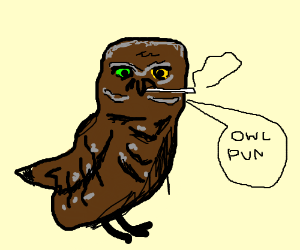 Owl Making Owl Puns While Smoking Weed Drawing By Mrmink Drawception