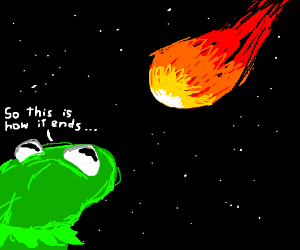The meteor is aboutto hit kermit da froge