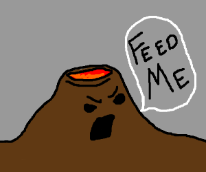 volcano demands to be fed