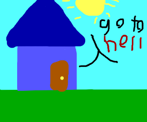 blue house wants you to go to hell.