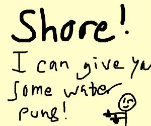 Water puns plz!