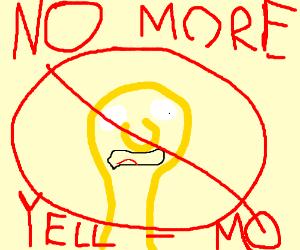 No more Yellmo; Don't even think Yellmo