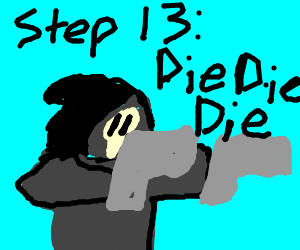 Step 12: Die. (Continue steps!)