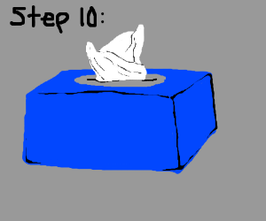 Step 9: lie down and cry.