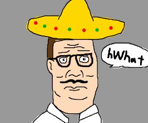 Hank the mexican says what