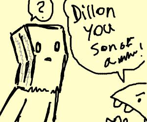 Dillon you sonofabitch!