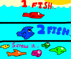 one fish, two Fish,...ehh there's 8.