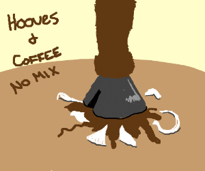 Hooves and coffee don't mix.