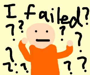 I failed?
