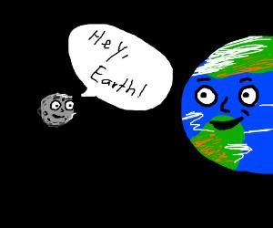 "Moon asking the earth (""Hey Earth"")"