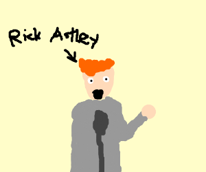 Rick Astley sings, Never gonna give YOU up