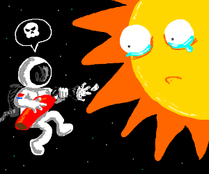 Guy wants the sun to die,the sun is sad