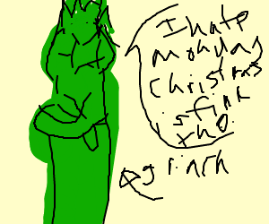The Grinch hates Monday's but not Christmas