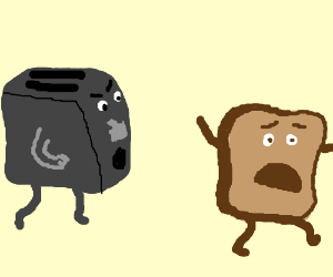 a piece o toast which is scared of a toaster