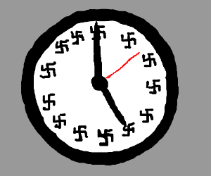 Look at the time, it's NAZI O' CLOCK