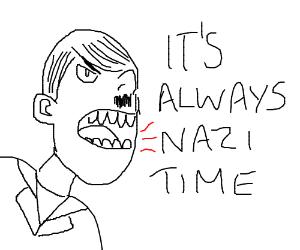TOO BAD! NAZI TIME!