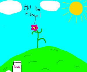 A flower named flour went over a hill