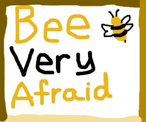 Bee Afraid!
