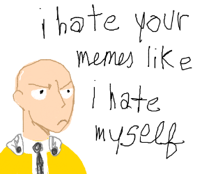 Saitama hates your memes and himself