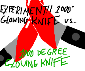 EXPIREMENT 1000 degree KNIFE vs [smthng funny]