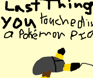 Last thing you touched is a Pokemon PIO
