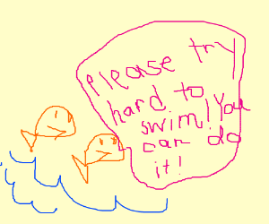Let's pray that fish knows how to swim...