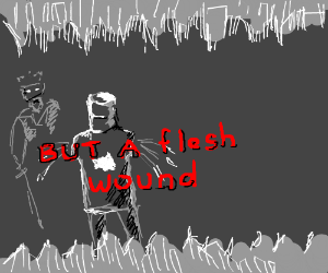 'tis but a flesh wound