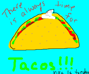 Oh yea! It's Taco Tuesday!